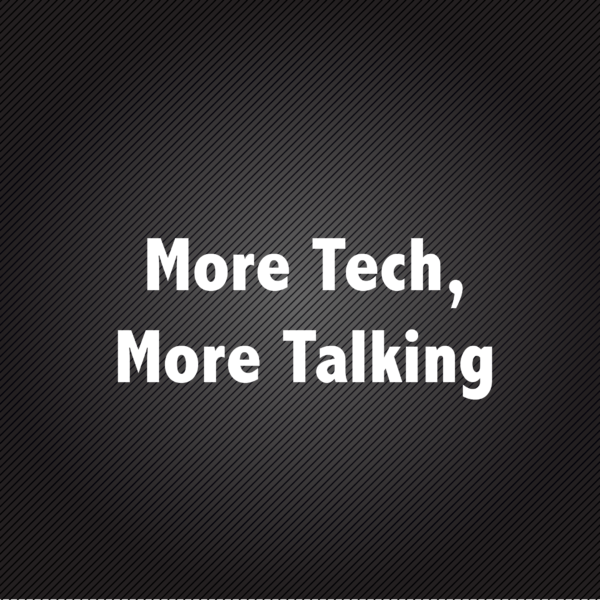 More Tech, More Talking