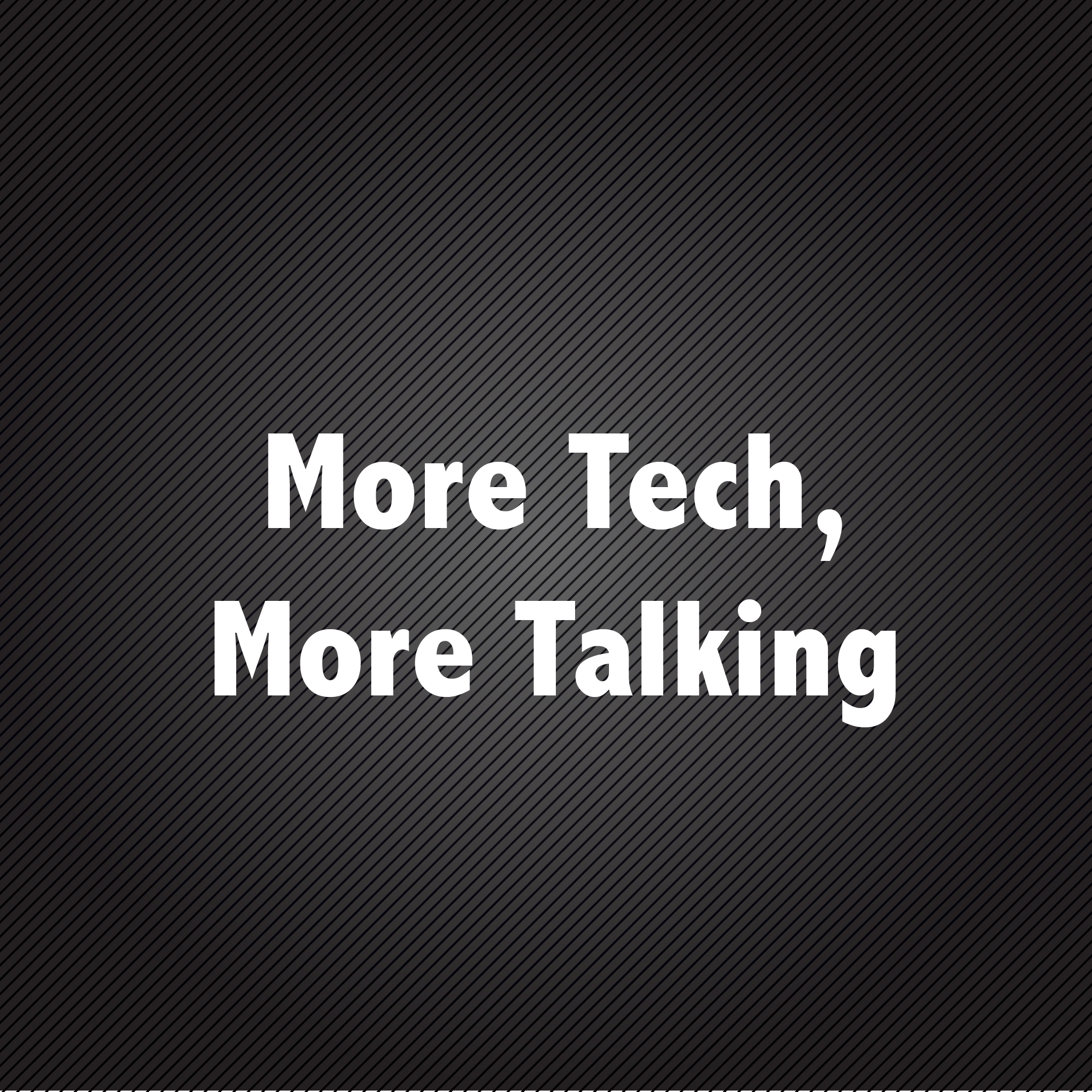 More Tech, More Talking